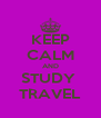 KEEP CALM AND STUDY  TRAVEL - Personalised Poster A4 size