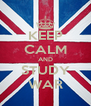 KEEP CALM AND STUDY WAR - Personalised Poster A4 size
