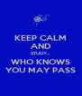 KEEP CALM AND STUDY... WHO KNOWS YOU MAY PASS - Personalised Poster A4 size