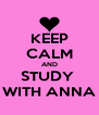 KEEP CALM AND STUDY  WITH ANNA - Personalised Poster A4 size