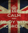 KEEP CALM AND STUDY WITH ICGROUP - Personalised Poster A4 size