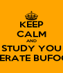KEEP CALM AND STUDY YOU ILLITERATE BUFOONS! - Personalised Poster A4 size