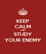 KEEP CALM AND STUDY YOUR ENEMY - Personalised Poster A4 size