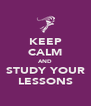 KEEP CALM AND STUDY YOUR LESSONS - Personalised Poster A4 size