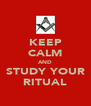 KEEP CALM AND STUDY YOUR RITUAL - Personalised Poster A4 size