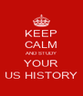 KEEP CALM AND STUDY YOUR US HISTORY - Personalised Poster A4 size