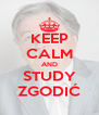 KEEP CALM AND STUDY ZGODIĆ - Personalised Poster A4 size