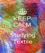 KEEP CALM AND Studying Textile - Personalised Poster A4 size