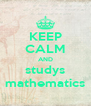 KEEP CALM AND studys mathematics - Personalised Poster A4 size
