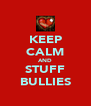 KEEP CALM AND STUFF BULLIES - Personalised Poster A4 size