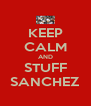 KEEP CALM AND STUFF SANCHEZ - Personalised Poster A4 size