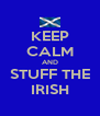 KEEP CALM AND STUFF THE IRISH - Personalised Poster A4 size