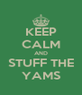 KEEP CALM AND STUFF THE YAMS - Personalised Poster A4 size