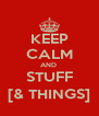 KEEP CALM AND  STUFF [& THINGS] - Personalised Poster A4 size