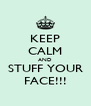 KEEP CALM AND STUFF YOUR FACE!!! - Personalised Poster A4 size