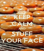 KEEP CALM AND STUFF YOUR FACE - Personalised Poster A4 size