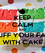 KEEP CALM AND STUFF YOUR FACE WITH CAKE - Personalised Poster A4 size