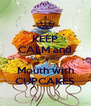 KEEP CALM and Stuff your Mouth with CUPCAKES - Personalised Poster A4 size