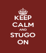 KEEP CALM AND STUGO ON - Personalised Poster A4 size