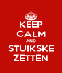 KEEP CALM AND STUIKSKE ZETTEN - Personalised Poster A4 size