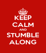 KEEP CALM AND STUMBLE ALONG - Personalised Poster A4 size