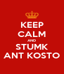 KEEP CALM AND STUMK ANT KOSTO - Personalised Poster A4 size