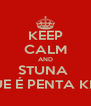 KEEP CALM AND STUNA  QUE É PENTA KILL - Personalised Poster A4 size