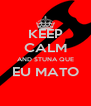 KEEP CALM AND STUNA QUE EU MATO  - Personalised Poster A4 size