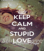 KEEP CALM AND STUPID LOVE - Personalised Poster A4 size