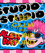 KEEP CALM AND STUPID STUPID - Personalised Poster A4 size
