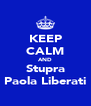 KEEP CALM AND Stupra Paola Liberati - Personalised Poster A4 size