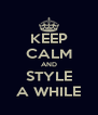 KEEP CALM AND STYLE A WHILE - Personalised Poster A4 size