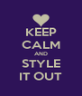 KEEP CALM AND STYLE IT OUT - Personalised Poster A4 size