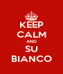 KEEP CALM AND SU BIANCO - Personalised Poster A4 size
