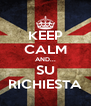 KEEP CALM AND... SU RICHIESTA - Personalised Poster A4 size