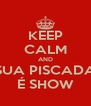 KEEP CALM AND SUA PISCADA É SHOW - Personalised Poster A4 size