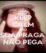 KEEP CALM AND SUA PRAGA NÃO PEGA - Personalised Poster A4 size