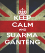 KEEP CALM AND SUARMA GANTENG - Personalised Poster A4 size