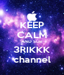 KEEP CALM AND SUB 3RIKKK channel - Personalised Poster A4 size