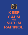 KEEP CALM AND SUB IN RAPINOE - Personalised Poster A4 size