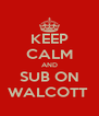 KEEP CALM AND SUB ON WALCOTT  - Personalised Poster A4 size