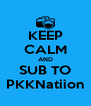 KEEP CALM AND SUB TO PKKNatiion - Personalised Poster A4 size