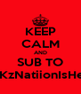 KEEP CALM AND SUB TO PKKzNatiionIsHere - Personalised Poster A4 size
