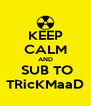 KEEP CALM AND  SUB TO TRicKMaaD - Personalised Poster A4 size