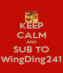 KEEP CALM AND SUB TO WingDing241 - Personalised Poster A4 size