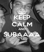 KEEP CALM AND SUBAAAA  - Personalised Poster A4 size