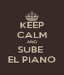 KEEP CALM AND SUBE  EL PIANO - Personalised Poster A4 size