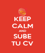 KEEP CALM AND SUBE TU CV - Personalised Poster A4 size