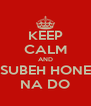 KEEP CALM AND SUBEH HONE NA DO - Personalised Poster A4 size