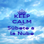 KEEP CALM AND Súbete a  la Nube - Personalised Poster A4 size